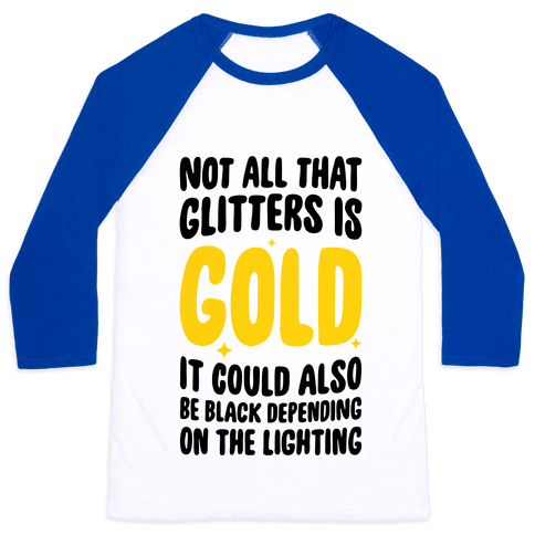 Not All That Glitters Is Gold Baseball Tee
