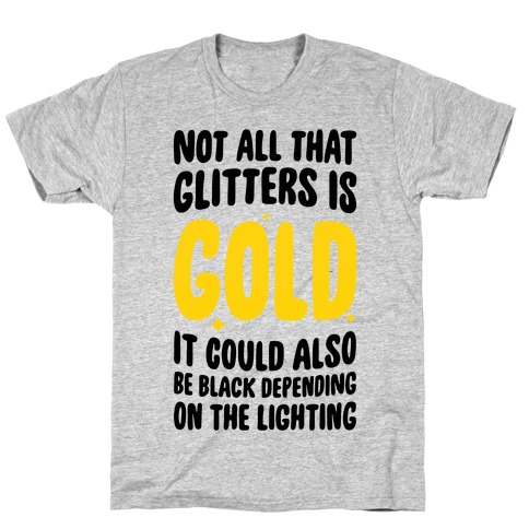 Not All That Glitters Is Gold T-Shirt