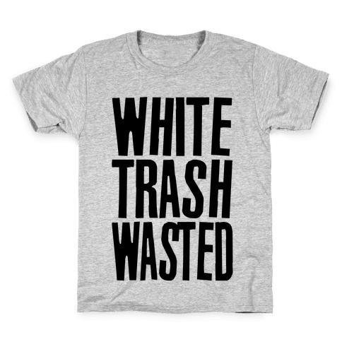 White Trash Wasted Kids T-Shirt