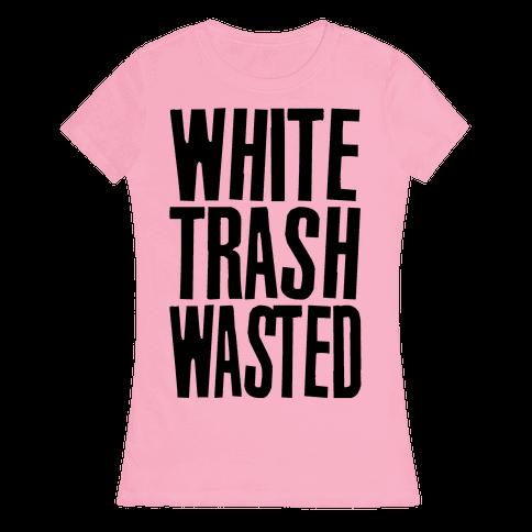 White Trash Wasted Womens T-Shirt