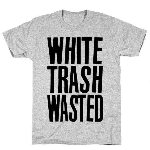 White Trash Wasted Mens/Unisex T-Shirt