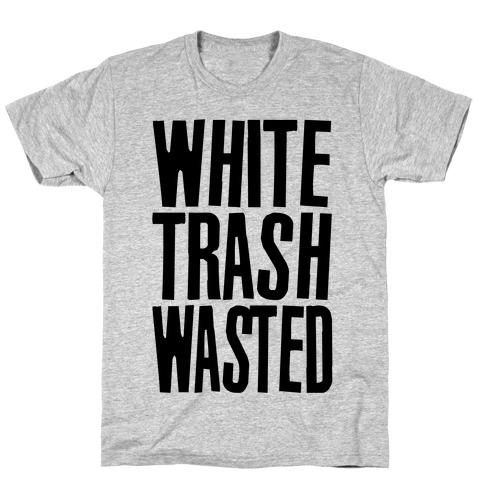 White Trash Wasted T-Shirt