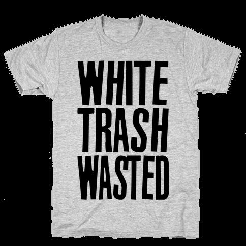 White Trash Wasted Mens/Unisex T-Shirt