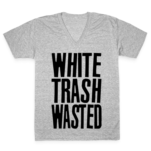 White Trash Wasted V-Neck Tee Shirt