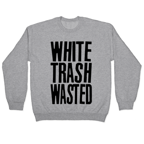 White Trash Wasted Pullover