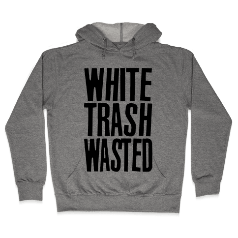 White Trash Wasted Hooded Sweatshirt