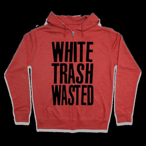 White Trash Wasted Zip Hoodie