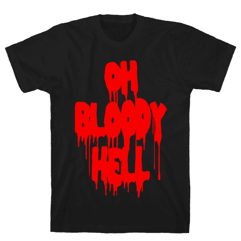 Oh Bloody Hell Mens T-Shirt