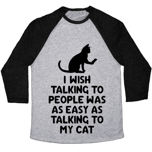 I Wish Talking to People was as Easy as Talking to My Cat Baseball Tee