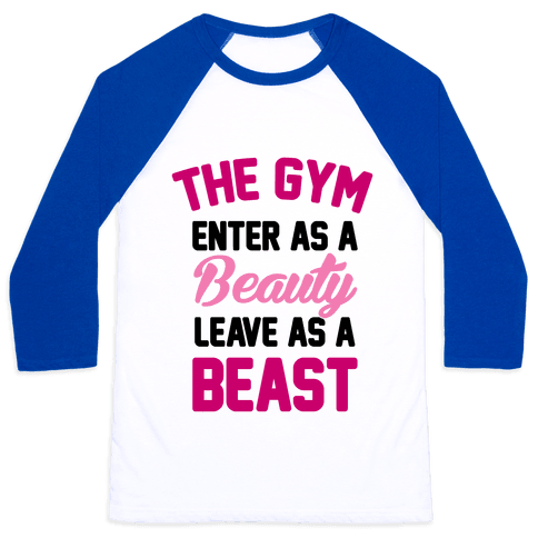 The Gym: Enter As A Beauty Leave As A Beast Baseball Tee