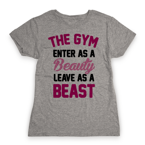 The Gym: Enter As A Beauty Leave As A Beast Womens T-Shirt