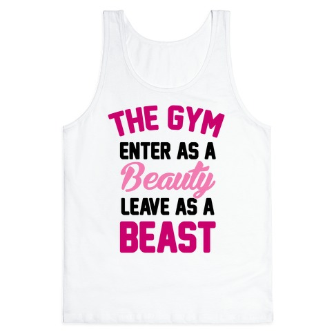 The Gym: Enter As A Beauty Leave As A Beast Tank Top