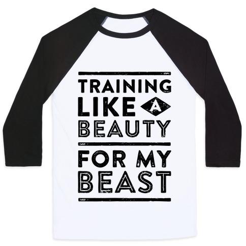 89e7666346 Training Like A Beauty For My Beast Baseball Tee | LookHUMAN
