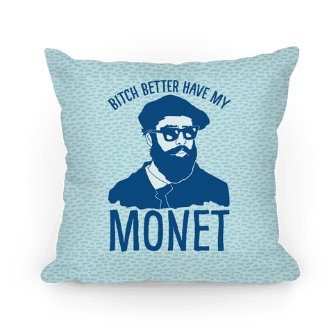 Bitch Better Have My Monet Pillow