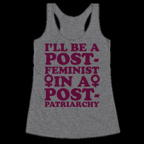 I'll Be a Post-Feminist Racerback Tank Top