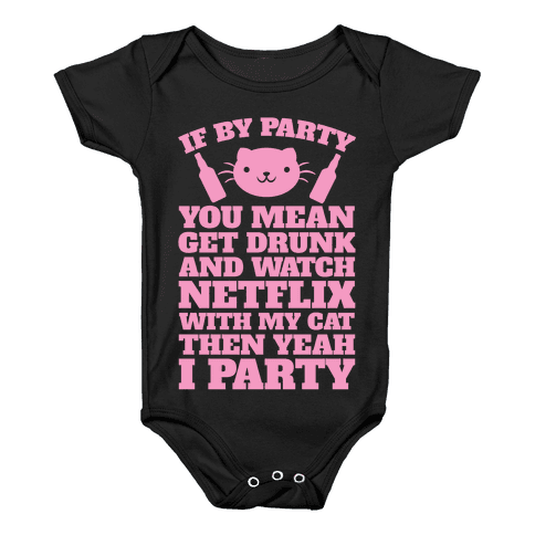 If By Party You Mean Get Drunk And Watch Netflix With My Cat Then Yeah I Party Baby Onesy