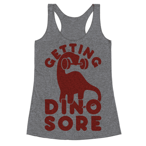 Getting Dino-Sore Racerback Tank Top