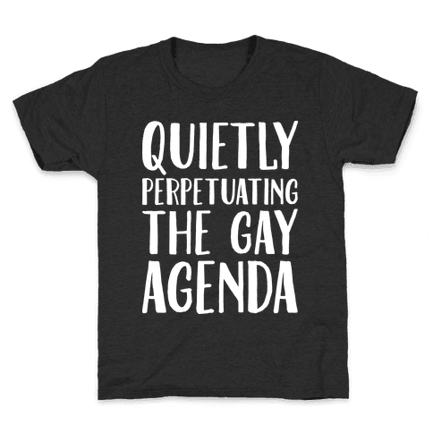 Quietly Perpetuating the Gay Agenda Kids T-Shirt