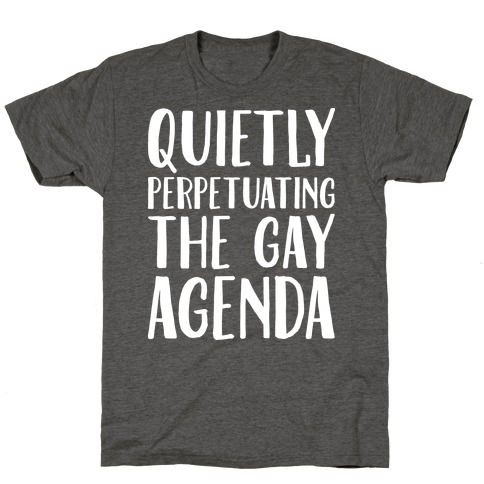 Quietly Perpetuating the Gay Agenda T-Shirt