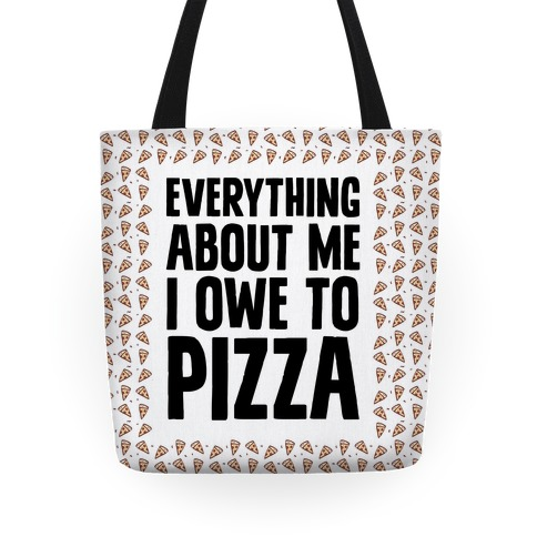 Everything About Me I Owe To Pizza Tote
