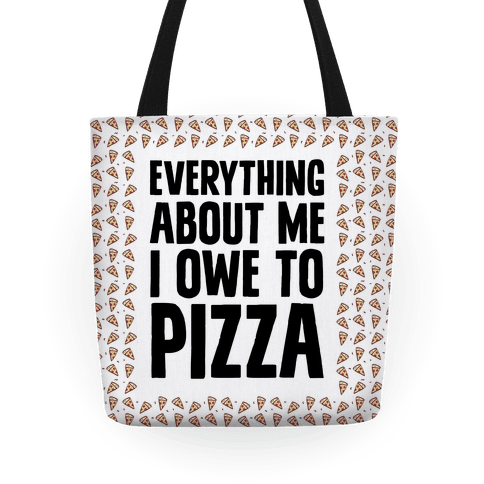 Everything About Me I Owe To Pizza
