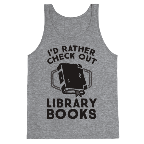 I'd Rather Check Out Library Books Tank Top