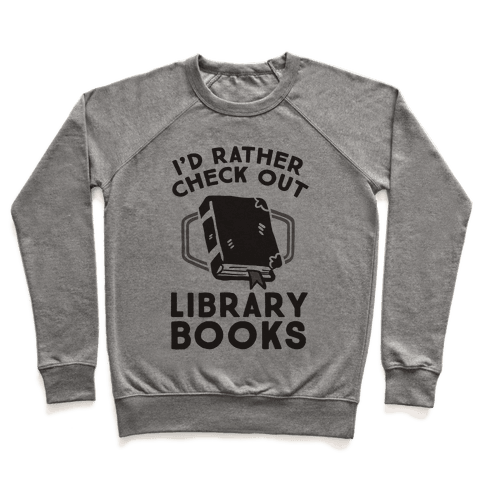 I'd Rather Check Out Library Books Pullover