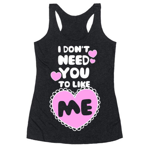 I Don't Need You To Like Me Racerback Tank Top