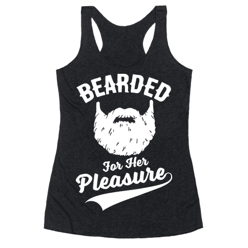 Bearded For Her Pleasure Racerback Tank Top