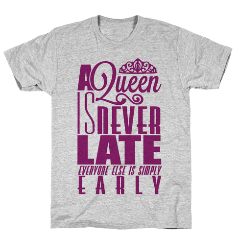 A Queen is never late. Mens T-Shirt