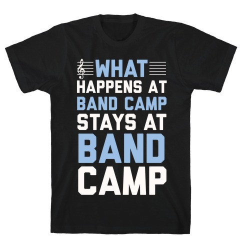 What Happens At Band Camp Stays At Band Camp T-Shirt