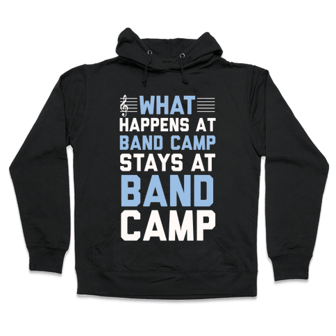 What Happens At Band Camp Stays At Band Camp Hooded Sweatshirt