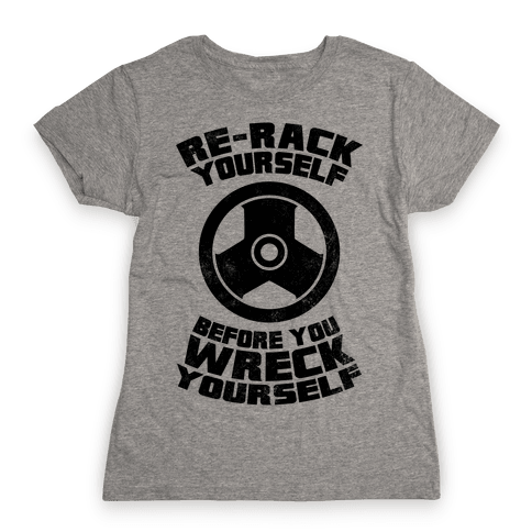 Re-Rack Yourself Before You Wreck Yourself Womens T-Shirt