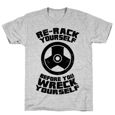 Re-Rack Yourself Before You Wreck Yourself Mens T-Shirt
