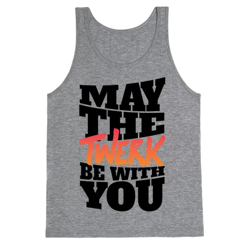 May The Twerk Be With You Tank Top