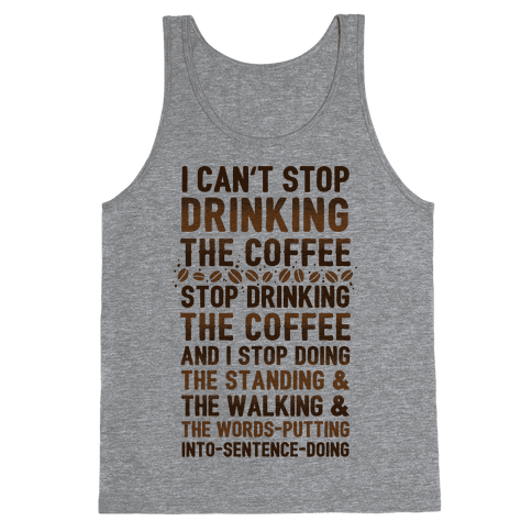 I Can't Stop Drinking The Coffee Tank Top