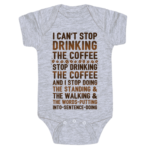 I Can't Stop Drinking The Coffee Baby Onesy