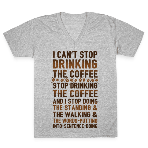 I Can't Stop Drinking The Coffee V-Neck Tee Shirt