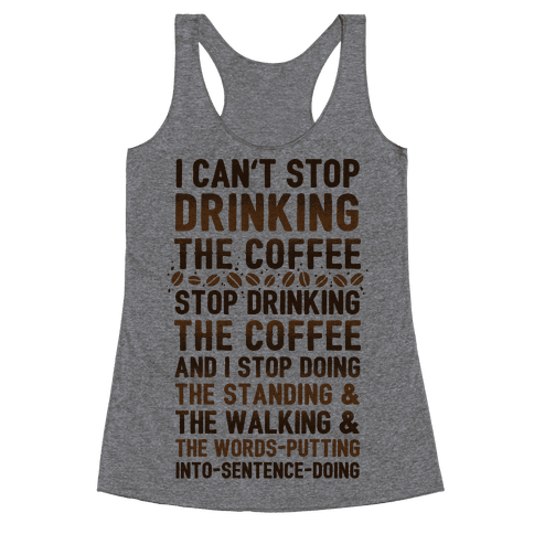 I Can't Stop Drinking The Coffee Racerback Tank Top