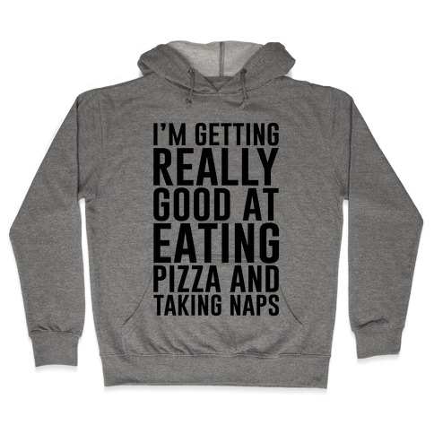 I'm Getting Really Good At Eating Pizza Hooded Sweatshirt