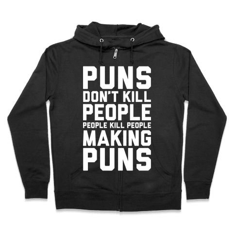 Puns Don't Kill People Zip Hoodie