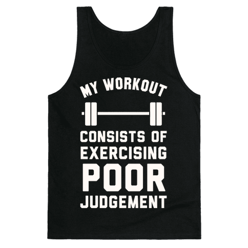 My Workout Consists of Exercising Poor Judgement Tank Top