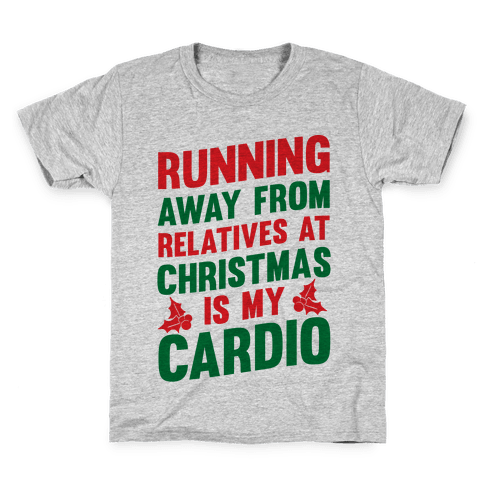 Running Away From Relatives At Christmas Is My Cardio Kids T-Shirt