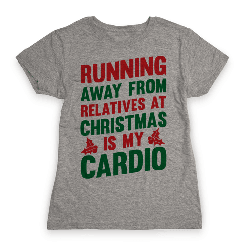 Running Away From Relatives At Christmas Is My Cardio Womens T-Shirt