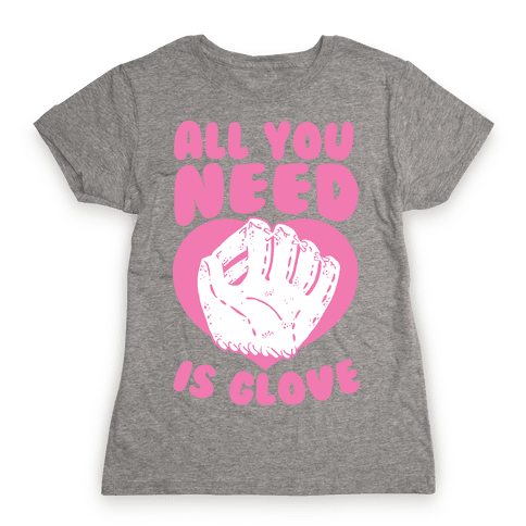All You Need Is Glove  Womens T-Shirt