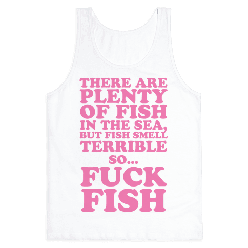 There Are Plenty Of Fish In The Sea, But Fish Smell Terrible So... F*** Fish Tank Top