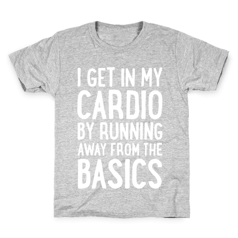 I Get In My Cardio By Running Away From The Basics Kids T-Shirt