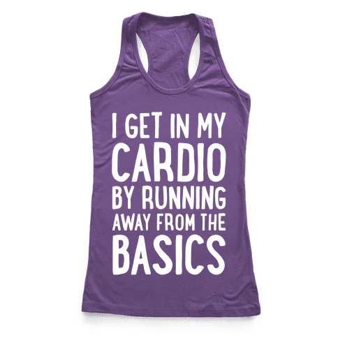 I Get In My Cardio By Running Away From The Basics Racerback Tank Top
