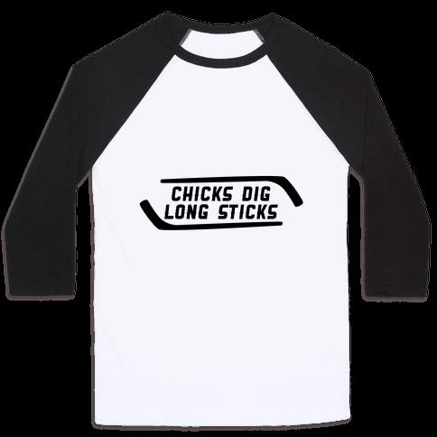 Chicks Dig Long Sticks Baseball Tee