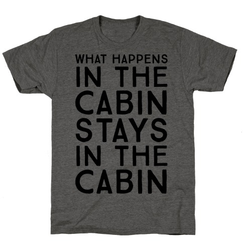 9010a4bb1 What Happens In The Cabin Stays In The Cabin T-Shirt